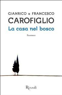 """Tutti i """"Sud"""" di Carofiglio e La casa nel bosco"""" (Rizzoli)"""